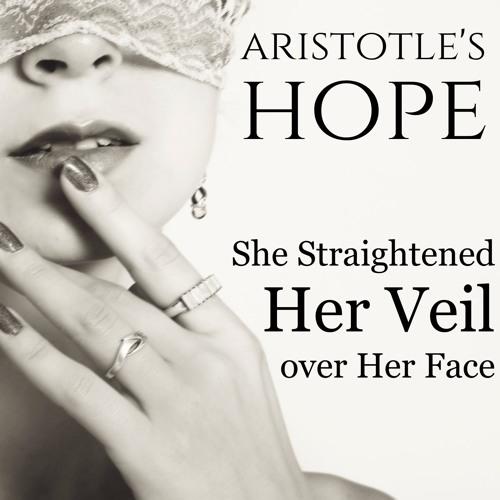 Aristotle's Hope: She Straightened Her Veil Over Her Face