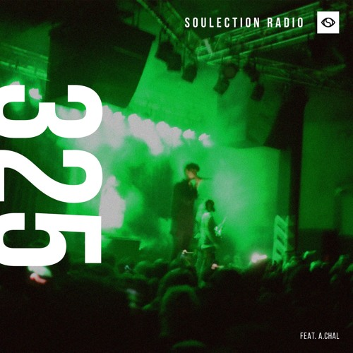 Soulection Radio Show #325 ft. A.CHAL