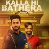 Free Download Kalla Hi Bathera Mp3 Song