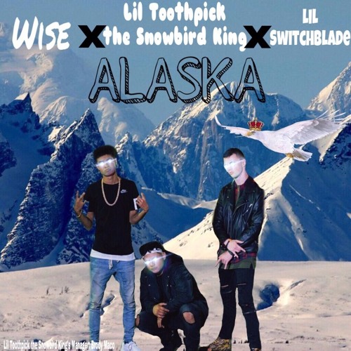 Alaska Ft. Wise x LiL Switchblade