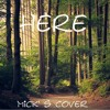 Here (Mick's Cover)