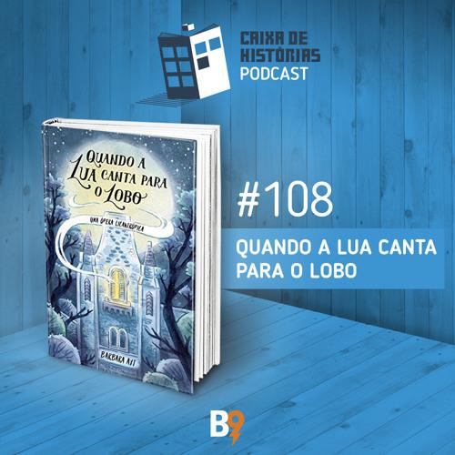 Caixa de Histórias 108 - Quando a Lua Canta para o Lobo