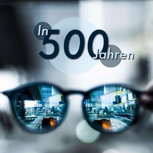 In 500 Jahren | 500 Years from now