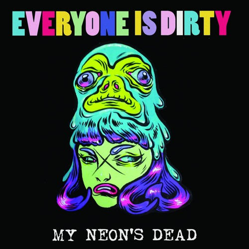 Everyone Is Dirty - My Neon's Dead