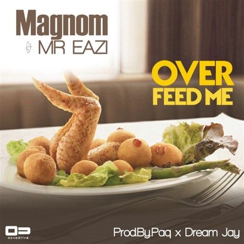 "Magnom: ""Overfeed Me"" Ft. Mr Eazi"