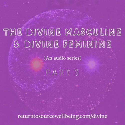 03 - The Divine Masculine & Feminine & Your Health & Wellbeing