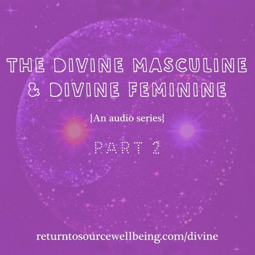 Part 02 - Integrating And Working With The Divine Masculine & Feminine