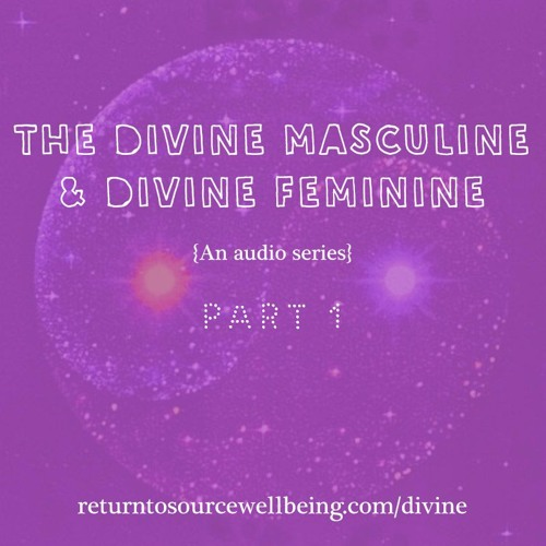 Intro To The Divine Masculine & Divine Feminine