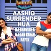 Aashiq Surrender Hua - DJ Bhavi$h & DJ San Krish (Sega Refix)~ [Buy=Free Download]