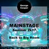 Mainstage - Back 2 Big Room - Summer 2k17 by George Cooper