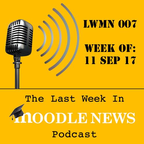 LWMN007: Week of September 11th, 2017 - Moodle for K-5, Social Cybersecurity, Writing versus Micro-Writing