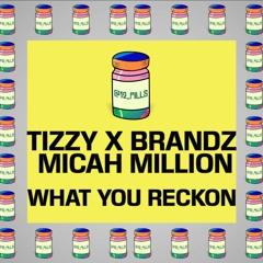 Tizzy X Brandz X Micah Million - What You Reckon   12 PILLS
