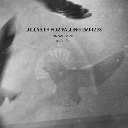 lullabies for falling empires, snow love, returning home