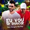 Gustavo Lima part. Humgria Hip Hop - Eu vou te Buscar  ( Pancadão Automotivo ) DJ Everton Secco  VHT Portada del disco