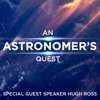 Dr. Hugh Ross Conference Weekend // Saturday 6pm // An Astronomer's Quest