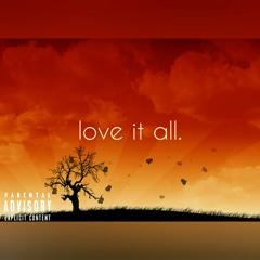 love it all. (prod. C'mar the Producer)
