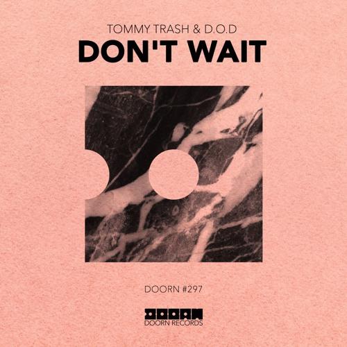 Tommy Trash & D.O.D - Don't Wait [OUT NOW]