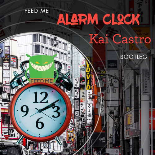 Feed Me - Alarm Clock (Kai Castro Bootleg) by Kai Castro - Free download on  ToneDen