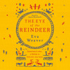 THE EYE OF THE REINDEER by Eva Weaver, read by Anna Bentinck