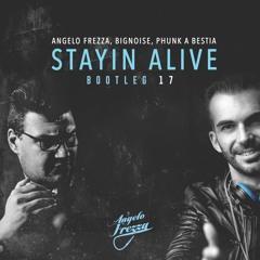 Angelo Frezza, BigNoise, Phunk A Bestia - Stayin Alive (Bootleg 2k17)