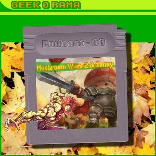 Episode 068 Geek'O'rama - Mushroom War 2 & Sonny | Sauver le Miiverse