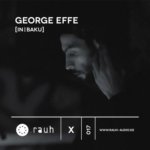 [rauh_x 017] George Effe