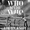 EXCLUSIVE: WhoMadeWho - I Don't Know (Stereocalypse Remix) [Embassy Of Music]