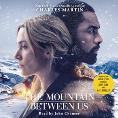 The Mountain Between Us by Charles Martin, read by John Chancer