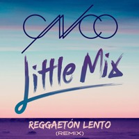 CNCO Feat. Little Mix - Reggaeton Lento (Mike Gonzo 2K17 Radio Edit)*BUY = FREE DL*