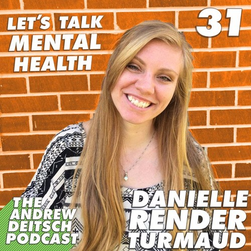 Andrew Deitsch Podcast: Let's Talk Mental Health with Danielle Render Turmaud