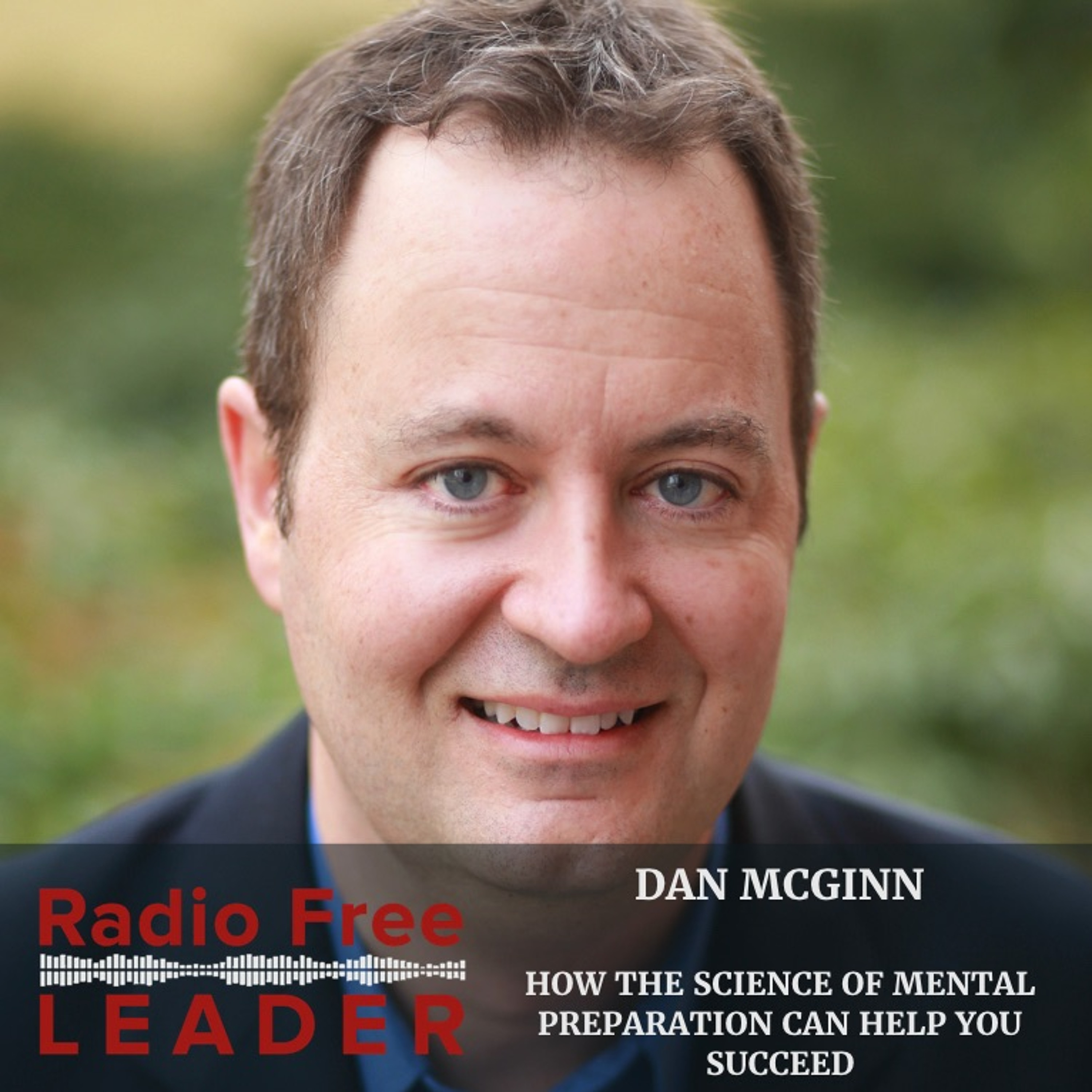 0827 | How the Science of Mental Preparation Can Help You Succeed with Dan McGinn