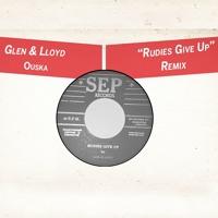 Glen & Lloyd - Rudies Give Up (Ouska Remix)