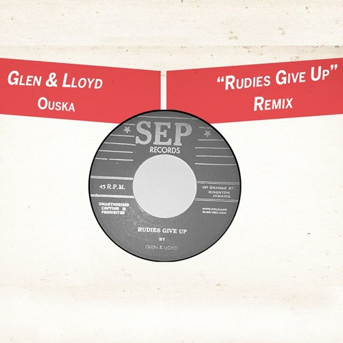 Glen & Lloyd - Rudies Give Up (Ouska Remix)
