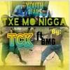 TCK- Txe Mo Nigga(feat. BMG, Milk Mill, AG)