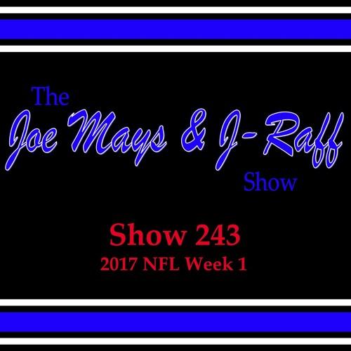 The Joe Mays & J-Raff Show: Episode 243 - 2017 NFL Week 1 Recap