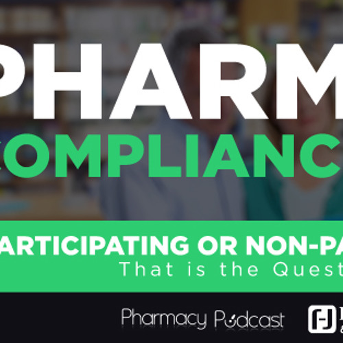 Participating or Non-Participating, That is the Question - Pharmacy Podcast Episode 465