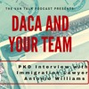 DACA and Your Team: PKD Interview with immigration lawyer Antonio Casey Williams