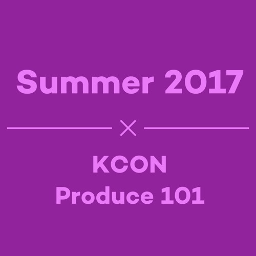 Episode 22 - Summer 2017: KCON, Produce 101