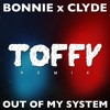 Bonnie X Clyde - Out Of My System (Toffy Remix)