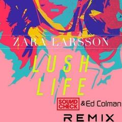 Zara Larsson - Lush Life (SOUNDCHECK & Ed Colman Remix)**FREE DOWNLOAD**