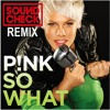Pink - So What (SOUNDCHECK Remix)**FREE DOWNLOAD**