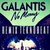 GALANTIS - No Money - Remix TEKNOBEAT - Elvio Santos