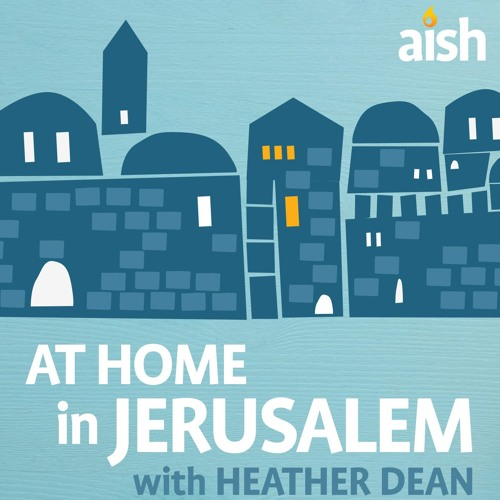 At Home in Jerusalem with Heather Dean on Aish.com