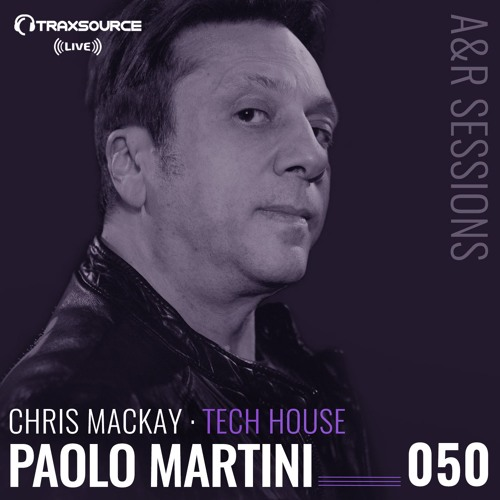 TRAXSOURCE LIVE! A&R Sessions #050 - Tech House with Chris Mackay and Paolo Martini