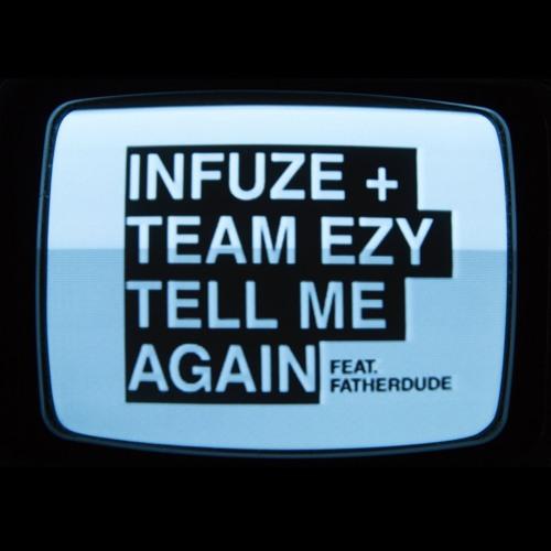 Infuze & Team EZY - Tell Me Again ft. FATHERDUDE