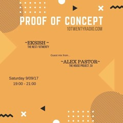 Alex Pastor - Proof of Concept on 10 Twenty Radio w/ Eksish [September 2017]