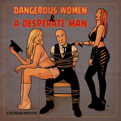 Dangerous Women & A Desperate Man by Ten Ton Man