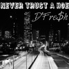 ✴Never Trust a Hoe - DFre$h