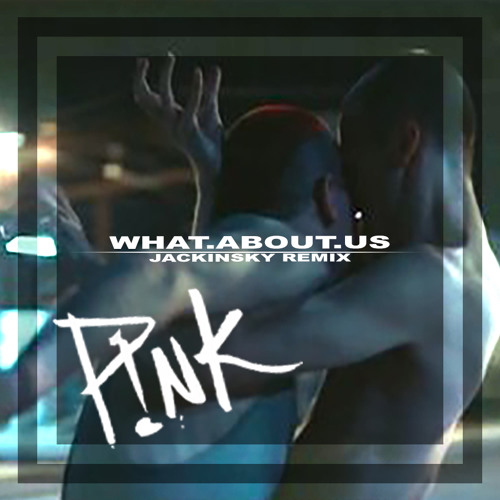 PINK - What About Us (Jackinsky Remix)