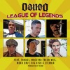 Dan-e-o - League of Legends (feat. Thrust, Maestro Fresh Wes, Moka Only, Big Kish & Eternia)